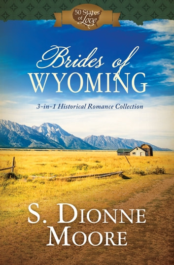 Brides of Wyoming - 3-in-1 Historical Romance Collection ebook by S. Dionne Moore