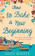How to Bake a New Beginning ebook by Lucy Knott