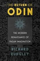The Return of Odin - The Modern Renaissance of Pagan Imagination ebook by Richard Rudgley