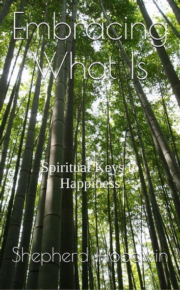 Embracing What Is: Spiritual Keys to Happiness ebook by Shepherd Hoodwin