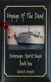 Voyage of the Dead (Book One: Sovereign Spirit Saga) ebook by David P Forsyth