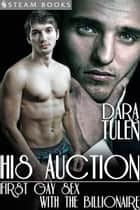 His Auction: First Gay Sex With the Billionaire ebook by Dara Tulen, Steam Books