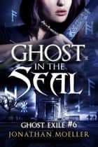 Ghost in the Seal (Ghost Exile #6) ebook de Jonathan Moeller