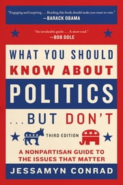 What You Should Know About Politics . . . But Don't - A Nonpartisan Guide to the Issues That Matter ebook by Jessamyn Conrad,Naomi Wolf