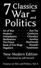 Seven Classics on War and Politics - New Modern Edition ebook by Sun Tzu, Confucius, Chanakya,...
