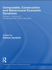 Computable, Constructive & Behavioural Economic Dynamics - Essays in Honour of Kumaraswamy (Vela) Velupillai ebook by Stefano Zambelli