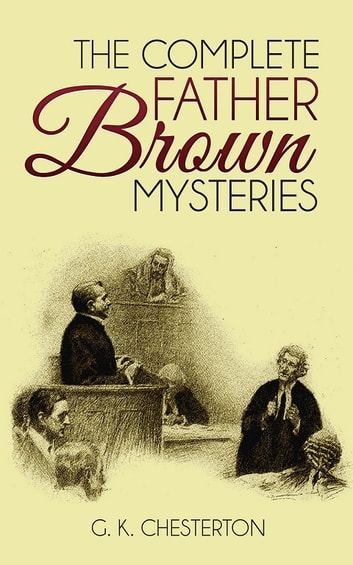 The Complete Father Brown Mysteries - 24 Mysteries ebook by G. K. Chesterton