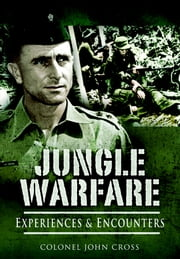 Jungle Warfare - Experiences and Encounters ebook by J P Cross