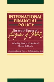 International Financial Policy: Essays in honor of Jacques J. Polak ebook by  Jacob  Mr.  Frenkel,Morris Mr. Goldstein