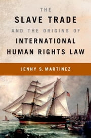 The Slave Trade and the Origins of International Human Rights Law ebook by Jenny S. Martinez