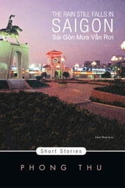 THE RAIN STILL FALLS IN SAIGON - Short Stories ebook by PHONG THU