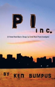 PI Inc.: (A Fictional Novel About a Chicago Cop Turned Miami Private Investigator) ebook by Bumpus, Ken