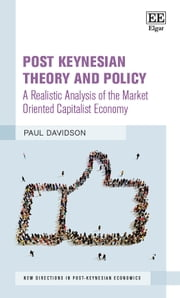 Post Keynesian Theory and Policy - A Realistic Analysis of the Market Oriented Capitalist Economy ebook by Paul Davidson
