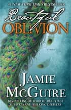 Beautiful Oblivion ebook by Jamie McGuire