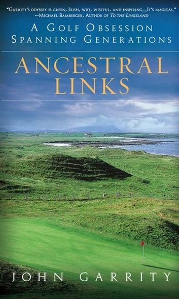 Ancestral Links - A Golf Obsession Spanning Generations ebook by John Garrity