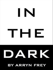 In the Dark ebook by Arryn Frey