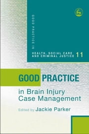 Good Practice in Brain Injury Case Management ebook by Jackie Parker