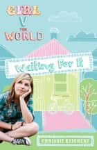 Girl V the World: Waiting for It ebook by Chrissie Keighery