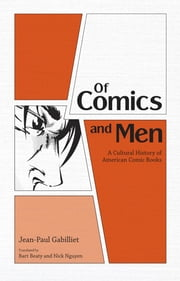 Of Comics and Men - A Cultural History of American Comic Books ebook by Jean-Paul Gabilliet,Bart Beaty,Nick Nguyen