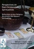 Perspectives on Post-Christendom Spiritualities: Reflections on New Religious Movements and Western Spiritualities ebook by Michael T. Cooper
