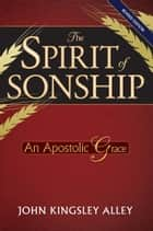 The Spirit of Sonship ebook by John Kingsley Alley