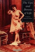 The Ups And Downs Of Life ebook by Sellon,Edward