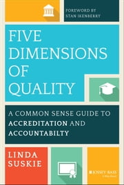 Five Dimensions of Quality - A Common Sense Guide to Accreditation and Accountability ebook by Linda Suskie,Stanley O. Ikenberry