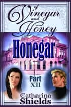 "Of Vinegar and Honey, Part XII: ""Honegar"" ebook by Catharina Shields"