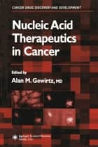Nucleic Acid Therapeutics in Cancer ebook by Alan M. Gewirtz