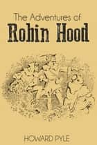 The Adventures of Robin Hood (Illustrated) ebook by Howard Pyle