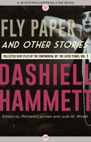 Fly Paper and Other Stories - Collected Case Files of the Continental Op: The Later Years, Volume 3 ebook by Dashiell Hammett,Richard Layman,Julie M. Rivett
