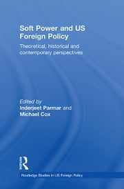 Soft Power and US Foreign Policy - Theoretical, Historical and Contemporary Perspectives ebook by Inderjeet Parmar,Michael Cox