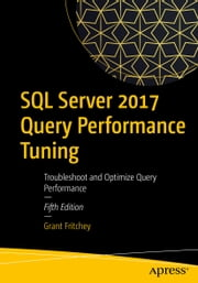 SQL Server 2017 Query Performance Tuning - Troubleshoot and Optimize Query Performance ebook by Grant Fritchey