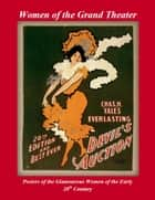 Women of the Grand Theater - Posters of the Glamorous Women of the Early 20th Century ebook by Patrick W. Nee