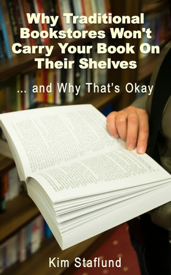Why Traditional Bookstores Won't Carry Your Book on Their Shelves … and Why That's Okay ebook by Kim Staflund