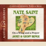 Nate Saint - On a Wing and a Prayer audiobook by Janet Benge, Geoff Benge