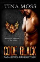 Code Black - Paranormal Crimes Division, #1 ebook by Tina Moss