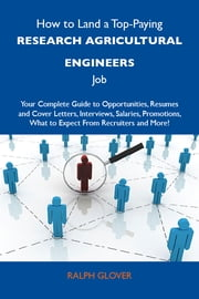 How to Land a Top-Paying Research agricultural engineers Job: Your Complete Guide to Opportunities, Resumes and Cover Letters, Interviews, Salaries, Promotions, What to Expect From Recruiters and More ebook by Glover Ralph