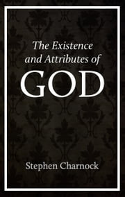 The Existence and Attributes of God ebook by Stephen Charnock