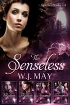 The Senseless - Box Set Books #1-4 - The Senseless Series, #5 ebook by W.J. May