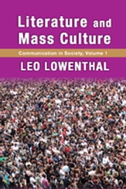 Literature and Mass Culture - Volume 1, Communication in Society ebook by Leo Lowenthal