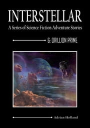 INTERSTELLAR - A Series of Science Fiction Adventure Stories - 6:Orillion Prime ebook by Adrian Holland