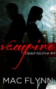 Ghost of A Chance: Dead-tective #4 (Vampire Mystery Romance) ebook by Mac Flynn