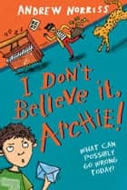 I Don't Believe It, Archie! ebook by Andrew Norriss, Hannah Shaw
