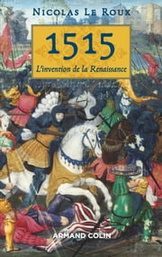 1515 - L'invention de la Renaissance ebook by Nicolas Le Roux
