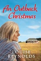 An Outback Christmas ebook by Louise Reynolds