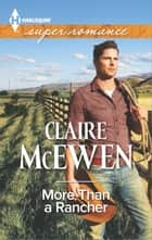More Than a Rancher ebook by Claire McEwen