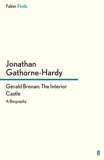 Gerald Brenan: The Interior Castle - A Biography ebook by Jonathan Gathorne-Hardy