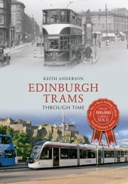 Edinburgh Trams Through Time ebook by Keith Anderson