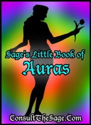 Sage's Little Book of Auras & Their Meanings ebook by ConsultTheSage.Com